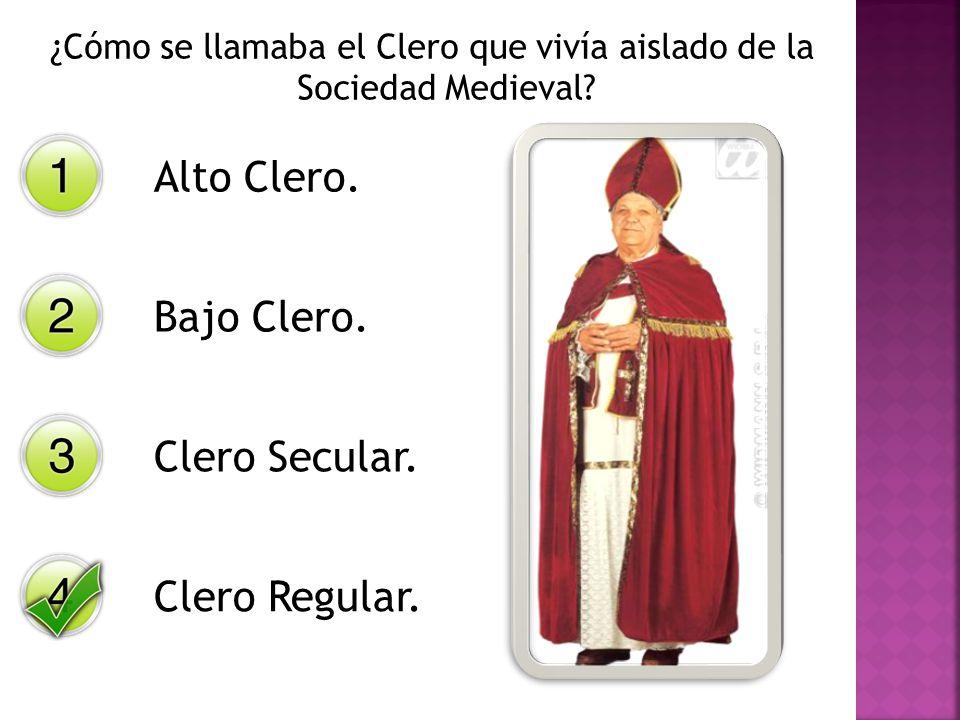 ¿Cómo se llamaba el Clero que vivía aislado de la Sociedad Medieval? Alto Clero. Bajo Clero. Clero Secular. Clero Regular.