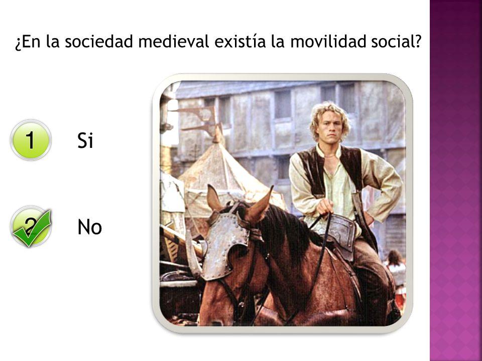 ¿En la sociedad medieval existía la movilidad social? No Si