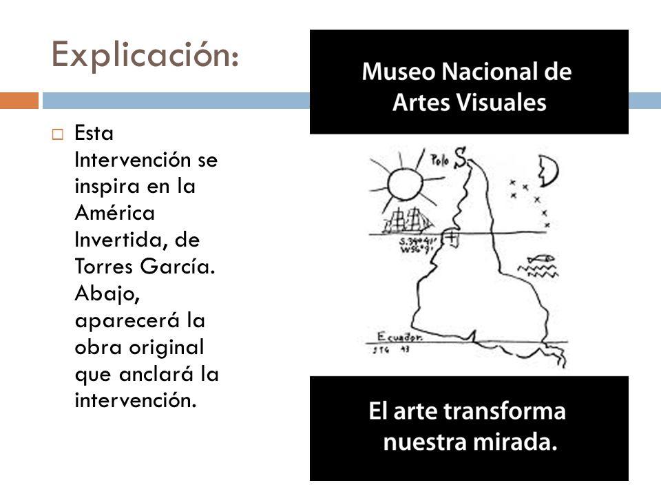 Explicación: Esta Intervención se inspira en la América Invertida, de Torres García. Abajo, aparecerá la obra original que anclará la intervención.