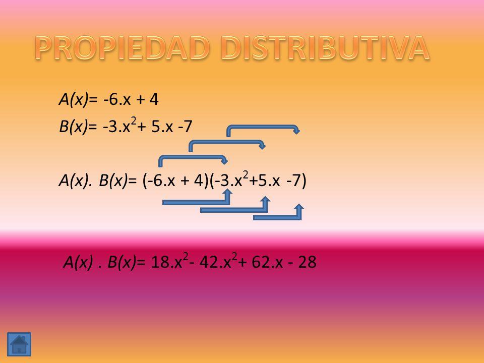 A(x)= -6.x + 4 B(x)= -3.x 2 + 5.x -7 A(x). B(x)= (-6.x + 4)(-3.x 2 +5.x -7) A(x). B(x)= 18.x 2 - 42.x 2 + 62.x - 28