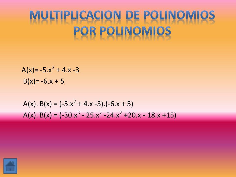 A(x)= -5.x 2 + 4.x -3 B(x)= -6.x + 5 A(x). B(x) = (-5.x 2 + 4.x -3).(-6.x + 5) A(x). B(x) = (-30.x 3 - 25.x 2 -24.x 2 +20.x - 18.x +15)