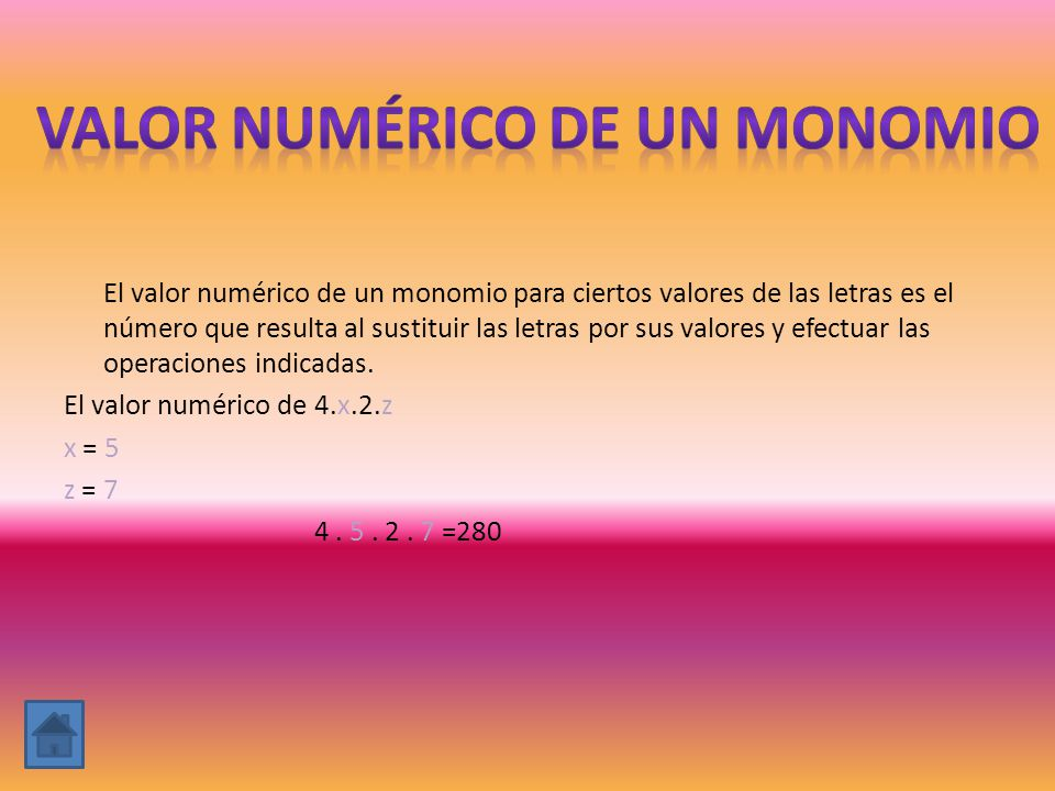 El valor numérico de un monomio para ciertos valores de las letras es el número que resulta al sustituir las letras por sus valores y efectuar las ope