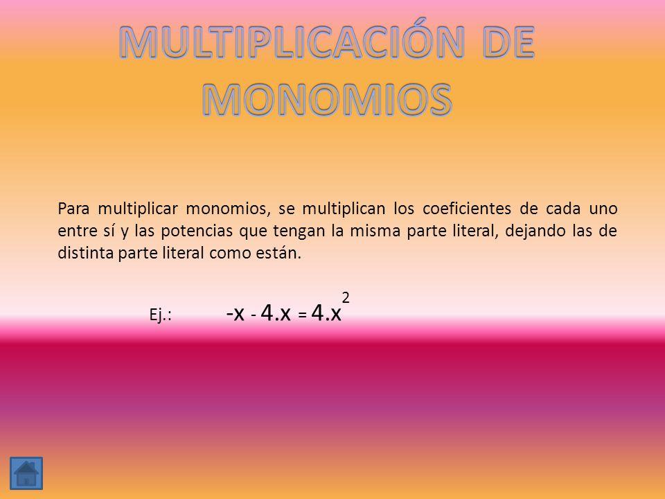 Para multiplicar monomios, se multiplican los coeficientes de cada uno entre sí y las potencias que tengan la misma parte literal, dejando las de dist