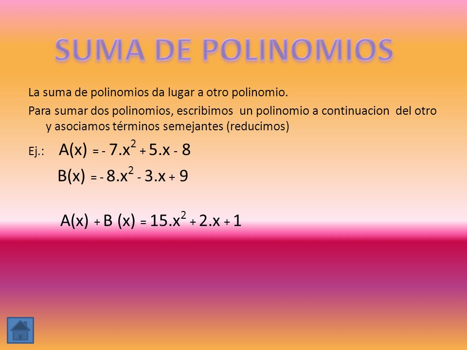 La suma de polinomios da lugar a otro polinomio. Para sumar dos polinomios, escribimos un polinomio a continuacion del otro y asociamos términos semej