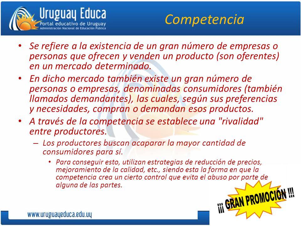 Competencia Se refiere a la existencia de un gran número de empresas o personas que ofrecen y venden un producto (son oferentes) en un mercado determi