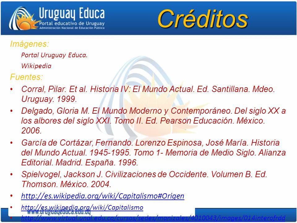 Créditos Imágenes: Portal Uruguay Educa. Wikipedia Fuentes: Corral, Pilar. Et al. Historia IV: El Mundo Actual. Ed. Santillana. Mdeo. Uruguay. 1999. D