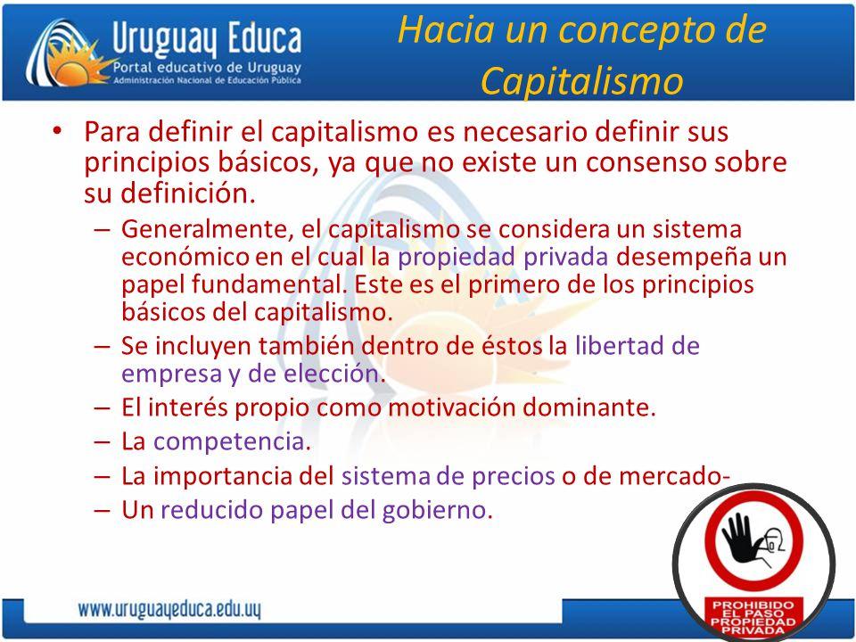Hacia un concepto de Capitalismo Para definir el capitalismo es necesario definir sus principios básicos, ya que no existe un consenso sobre su defini