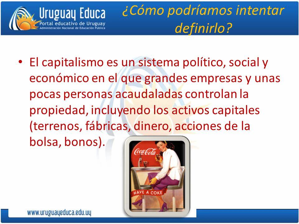 ¿Cómo podríamos intentar definirlo? El capitalismo es un sistema político, social y económico en el que grandes empresas y unas pocas personas acaudal