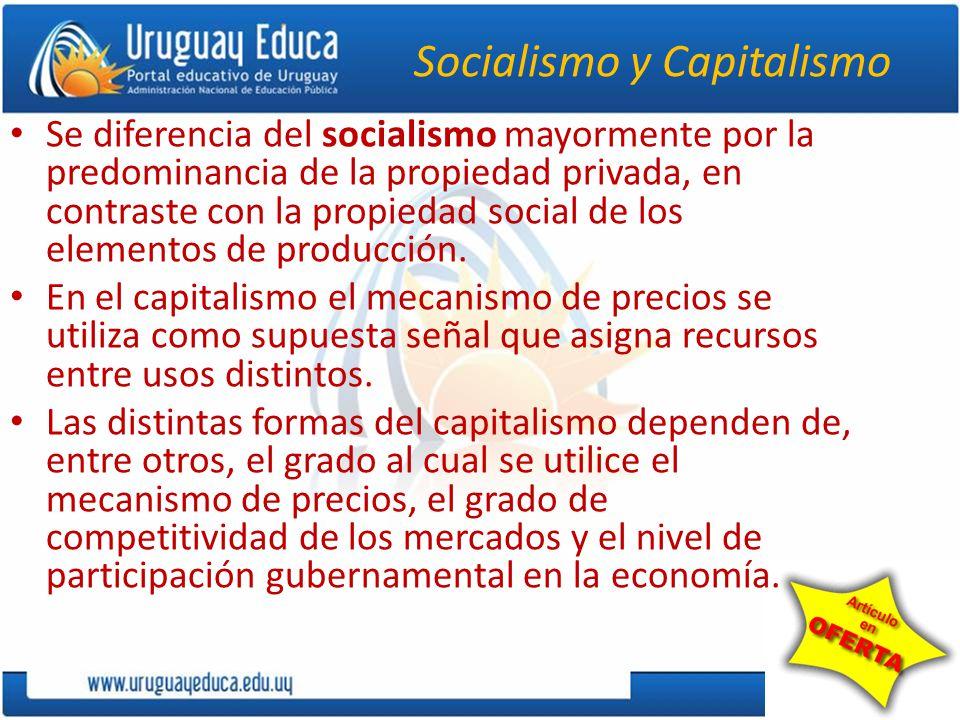 Socialismo y Capitalismo Se diferencia del socialismo mayormente por la predominancia de la propiedad privada, en contraste con la propiedad social de