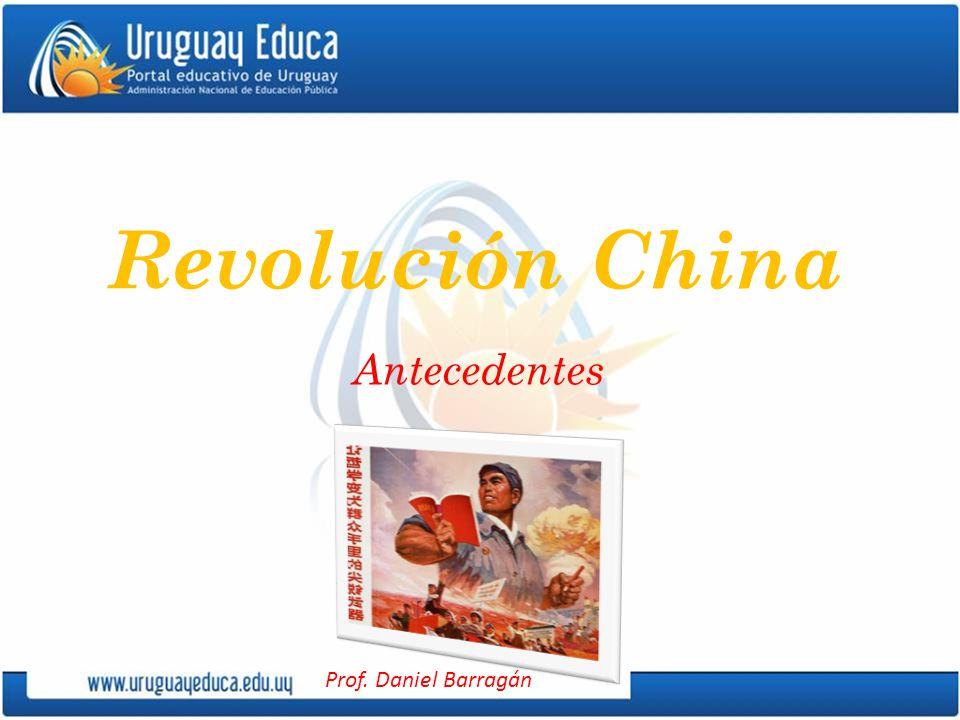 Prof. Daniel Barragán Revolución China Antecedentes