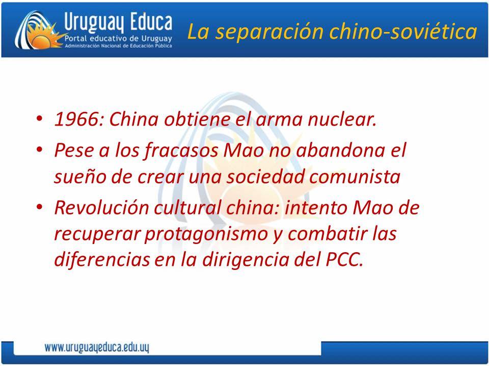 La separación chino-soviética 1966: China obtiene el arma nuclear. Pese a los fracasos Mao no abandona el sueño de crear una sociedad comunista Revolu