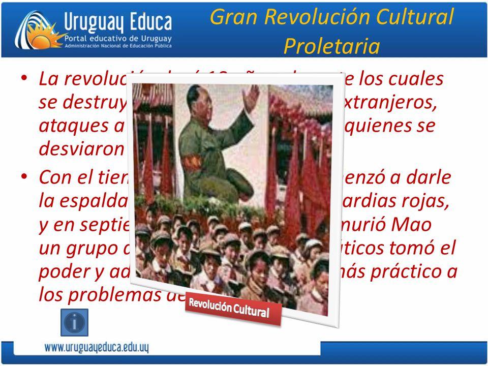 Gran Revolución Cultural Proletaria La revolución duró 10 años, durante los cuales se destruyeron templos, libros de extranjeros, ataques a la propied