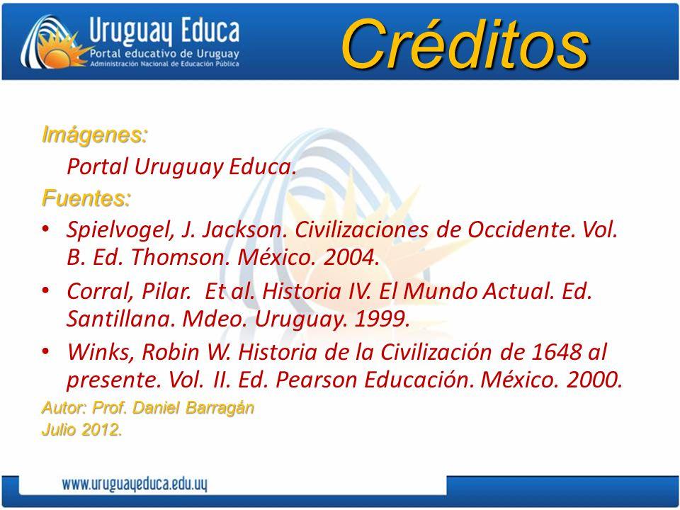 CréditosImágenes: Portal Uruguay Educa.Fuentes: Spielvogel, J. Jackson. Civilizaciones de Occidente. Vol. B. Ed. Thomson. México. 2004. Corral, Pilar.