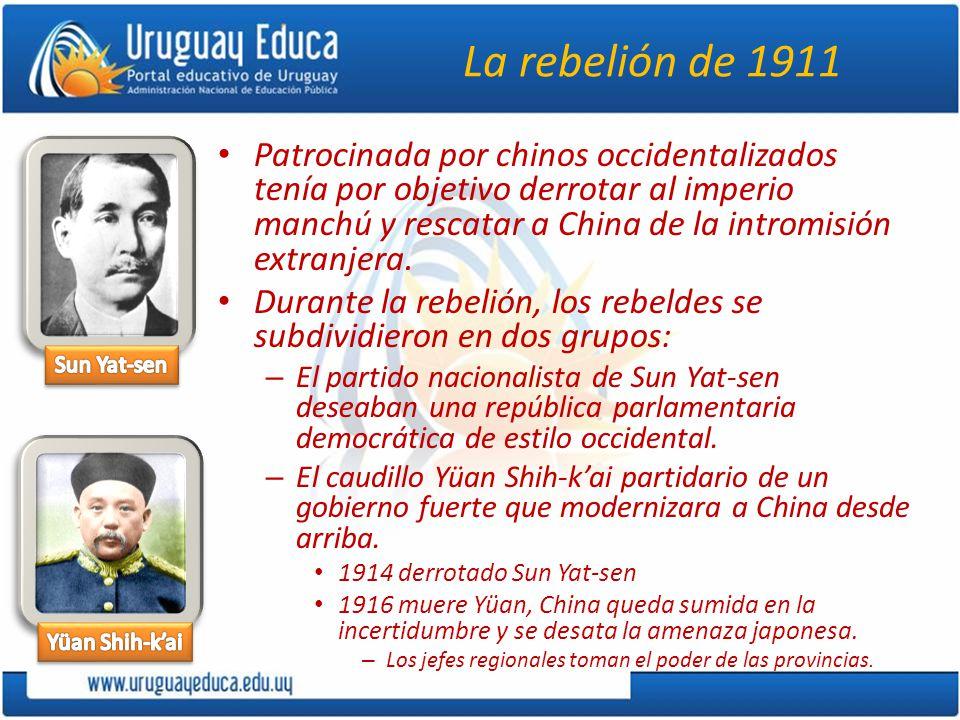 La rebelión de 1911 Patrocinada por chinos occidentalizados tenía por objetivo derrotar al imperio manchú y rescatar a China de la intromisión extranj