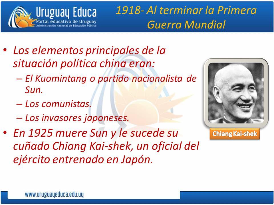 1918- Al terminar la Primera Guerra Mundial Los elementos principales de la situación política china eran: – El Kuomintang o partido nacionalista de S