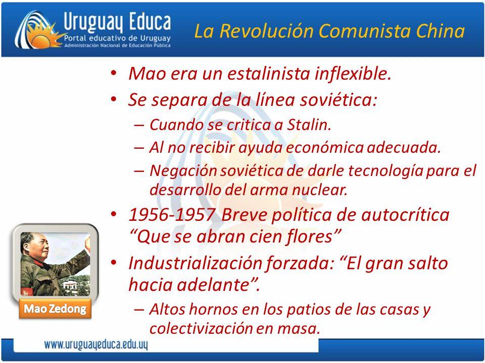 La Revolución Comunista China Mao era un estalinista inflexible. Se separa de la línea soviética: – Cuando se critica a Stalin. – Al no recibir ayuda