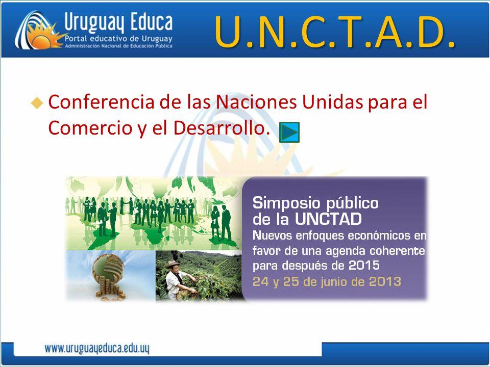 U.N.C.T.A.D. Conferencia de las Naciones Unidas para el Comercio y el Desarrollo.