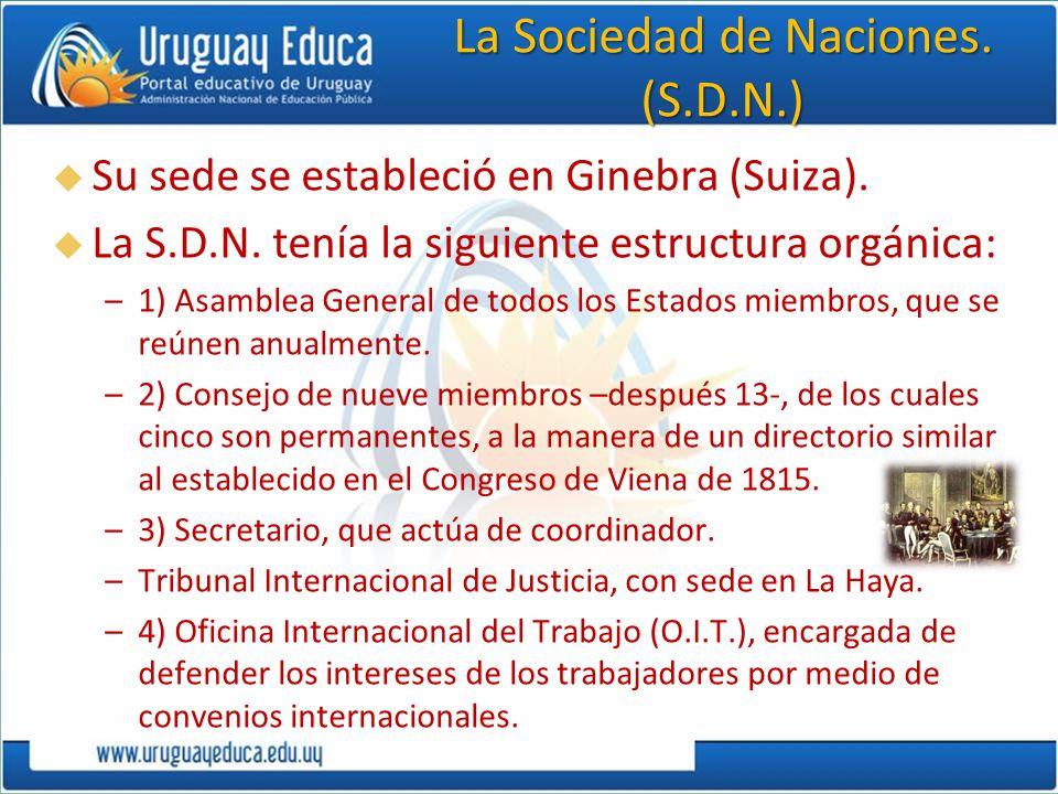 La Sociedad de Naciones. (S.D.N.) Su sede se estableció en Ginebra (Suiza). La S.D.N. tenía la siguiente estructura orgánica: –1) Asamblea General de