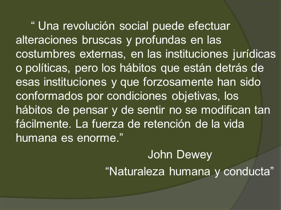 Una revolución social puede efectuar alteraciones bruscas y profundas en las costumbres externas, en las instituciones jurídicas o políticas, pero los