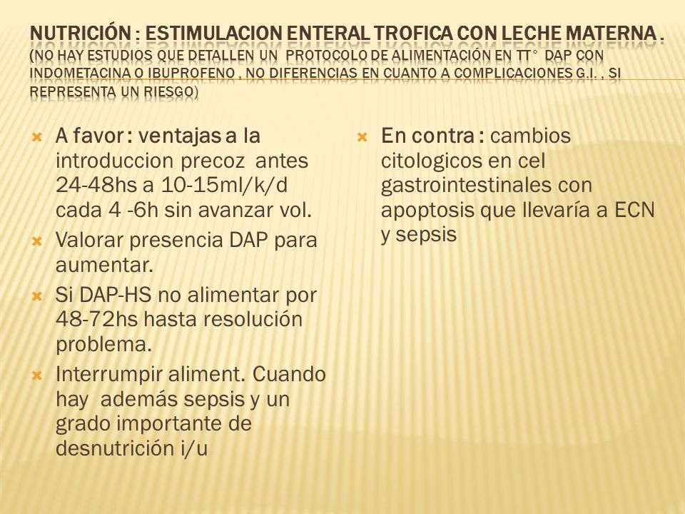 Si tt° con indometacina i/v, se recomienda no alimentar enteral 48-72hs o suspender si ya recibía alimentación 4hs previa a iniciar terapia hasta resolución.
