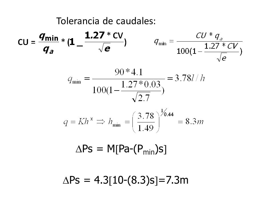Tolerancia de caudales: Ps = 4.3 10-(8.3)s =7.3m Ps = M Pa-(P min )s