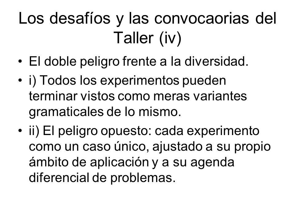 Los desafíos y las convocaorias del Taller (iv) El doble peligro frente a la diversidad. i) Todos los experimentos pueden terminar vistos como meras v