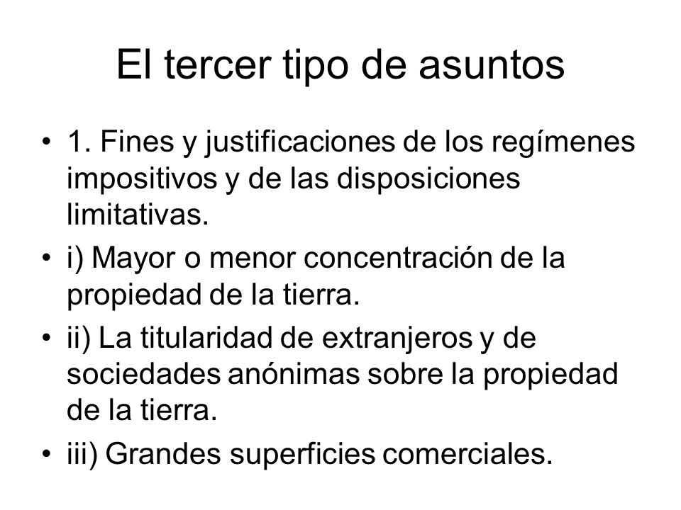 El tercer tipo de asuntos 1. Fines y justificaciones de los regímenes impositivos y de las disposiciones limitativas. i) Mayor o menor concentración d
