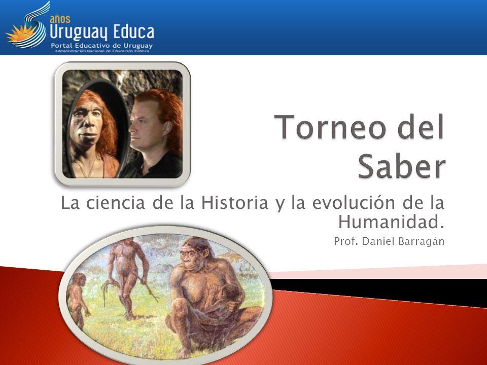 La ciencia de la Historia y la evolución de la Humanidad. Prof. Daniel Barragán
