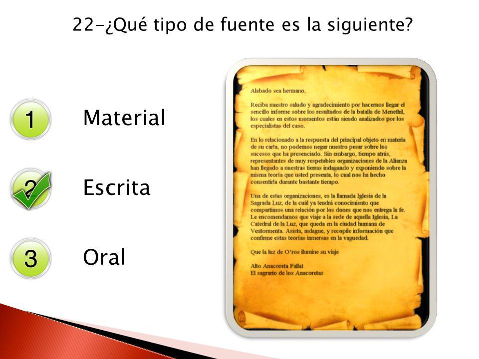 22-¿Qué tipo de fuente es la siguiente? Material Escrita Oral