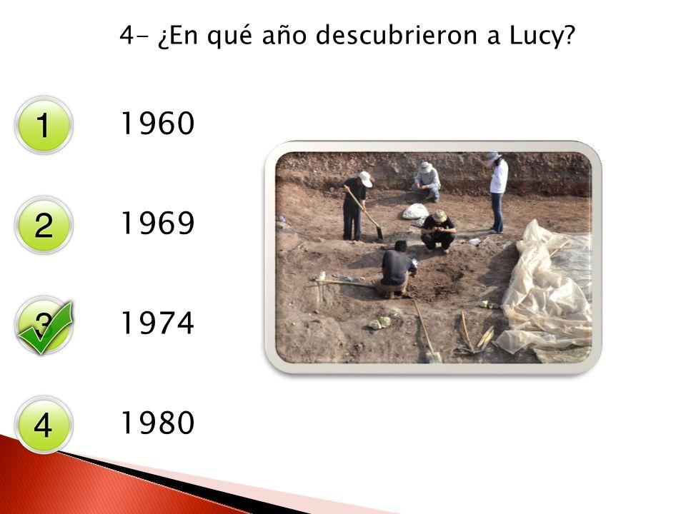 4- ¿En qué año descubrieron a Lucy? 1960 1969 1974 1980