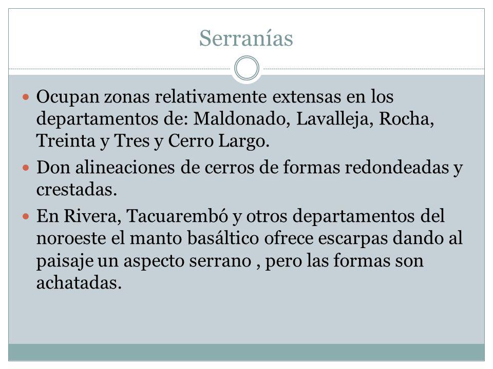 Serranías Ocupan zonas relativamente extensas en los departamentos de: Maldonado, Lavalleja, Rocha, Treinta y Tres y Cerro Largo. Don alineaciones de