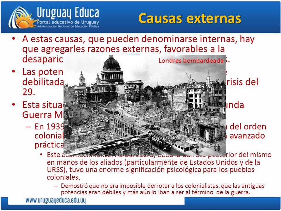 Causas externas A estas causas, que pueden denominarse internas, hay que agregarles razones externas, favorables a la desaparición de los antiguos imperios coloniales.