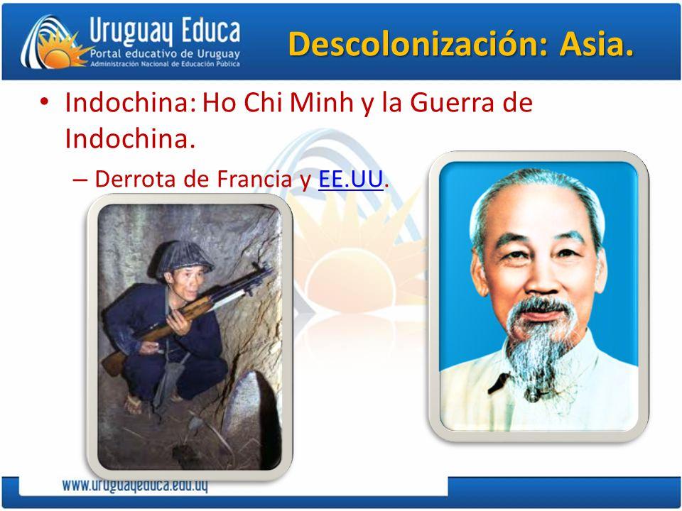 Descolonización: Asia. Indochina: Ho Chi Minh y la Guerra de Indochina. – Derrota de Francia y EE.UU.EE.UU