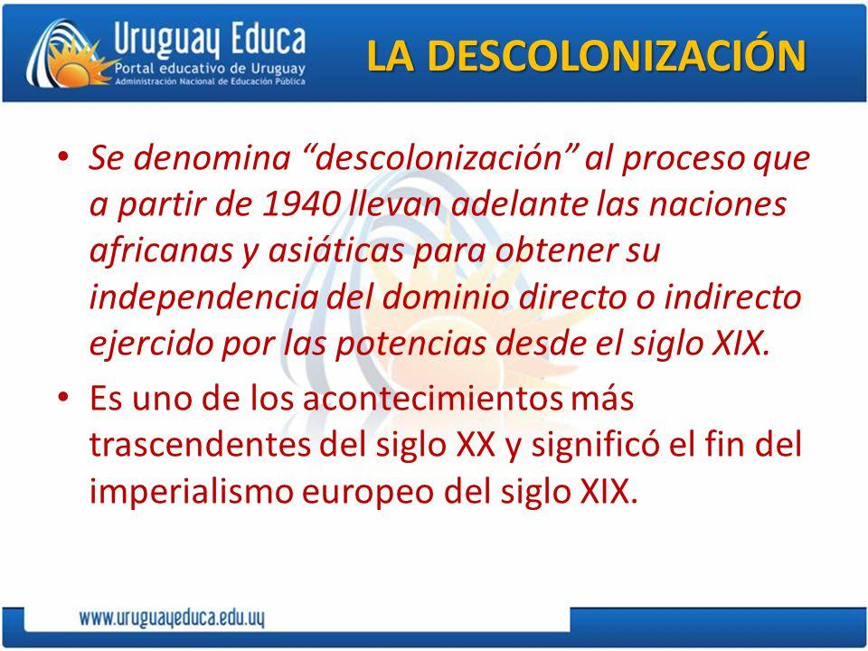 LA DESCOLONIZACIÓN Se denomina descolonización al proceso que a partir de 1940 llevan adelante las naciones africanas y asiáticas para obtener su inde