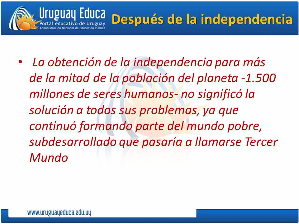 Después de la independencia La obtención de la independencia para más de la mitad de la población del planeta -1.500 millones de seres humanos- no sig