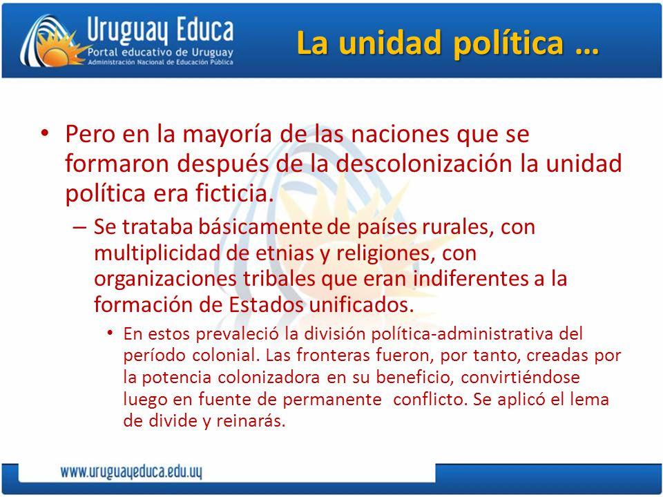 La unidad política … Pero en la mayoría de las naciones que se formaron después de la descolonización la unidad política era ficticia.