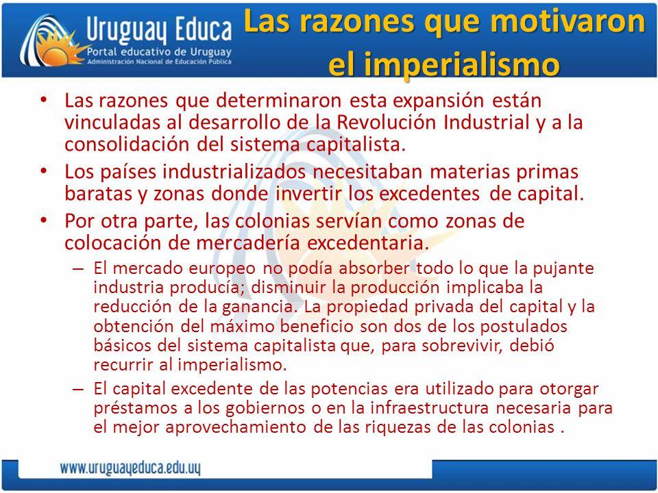 Las razones que motivaron el imperialismo Las razones que determinaron esta expansión están vinculadas al desarrollo de la Revolución Industrial y a la consolidación del sistema capitalista.