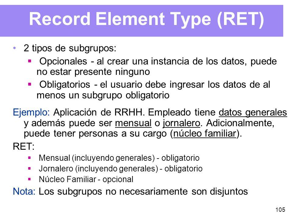 105 Record Element Type (RET) 2 tipos de subgrupos: Opcionales - al crear una instancia de los datos, puede no estar presente ninguno Obligatorios - el usuario debe ingresar los datos de al menos un subgrupo obligatorio Ejemplo: Aplicación de RRHH.