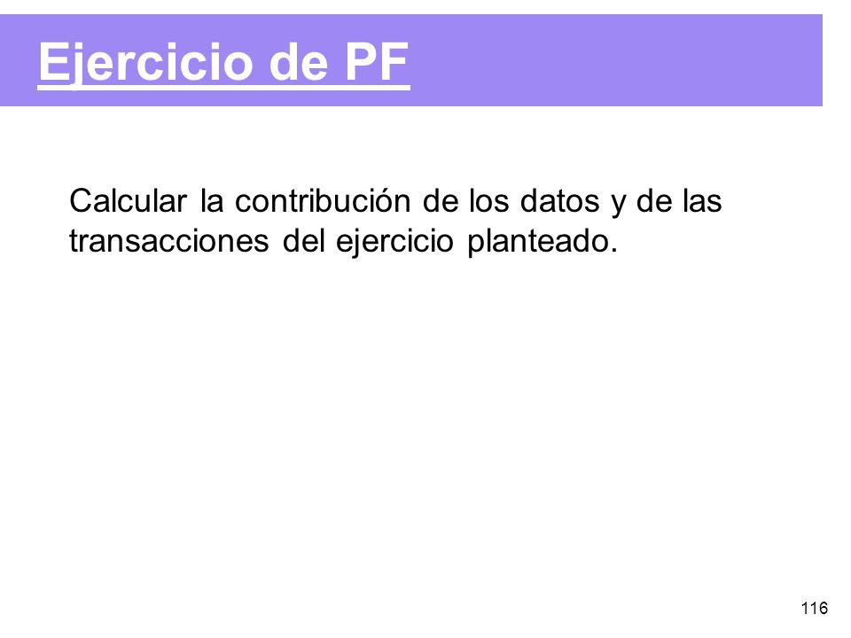 116 Ejercicio de PF Calcular la contribución de los datos y de las transacciones del ejercicio planteado.
