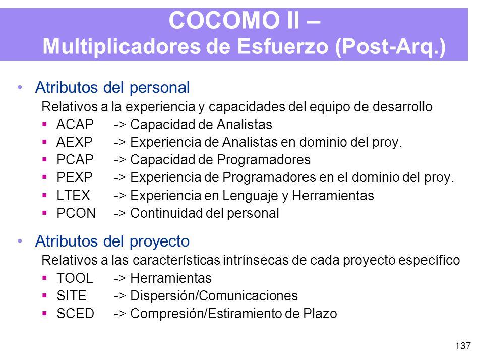 137 COCOMO II – Multiplicadores de Esfuerzo (Post-Arq.) Atributos del personal Relativos a la experiencia y capacidades del equipo de desarrollo ACAP -> Capacidad de Analistas AEXP-> Experiencia de Analistas en dominio del proy.