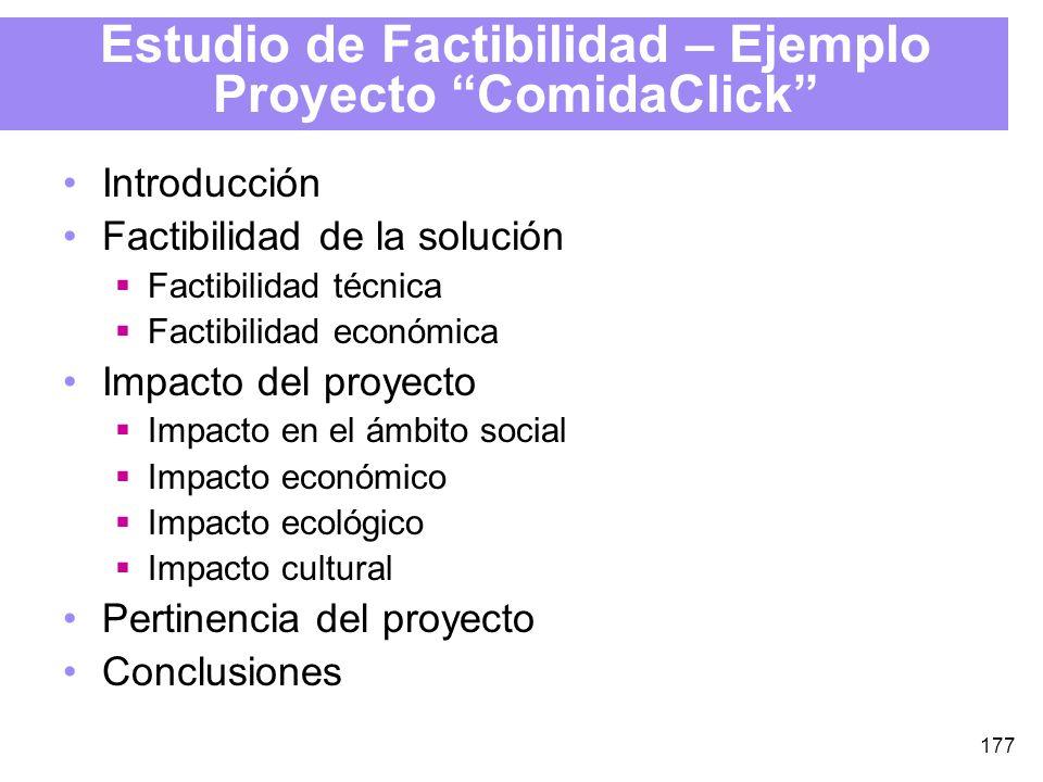 177 Estudio de Factibilidad – Ejemplo Proyecto ComidaClick Introducción Factibilidad de la solución Factibilidad técnica Factibilidad económica Impacto del proyecto Impacto en el ámbito social Impacto económico Impacto ecológico Impacto cultural Pertinencia del proyecto Conclusiones