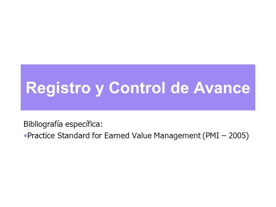 Registro y Control de Avance Bibliografía específica: Practice Standard for Earned Value Management (PMI – 2005)