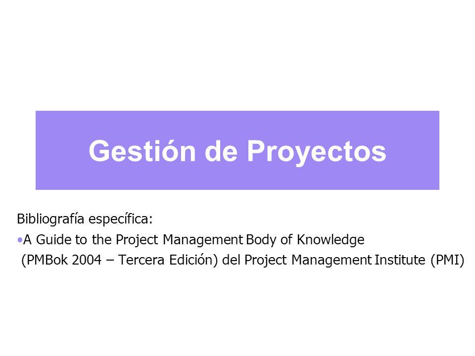 Gestión de Proyectos Bibliografía específica: A Guide to the Project Management Body of Knowledge (PMBok 2004 – Tercera Edición) del Project Management Institute (PMI)
