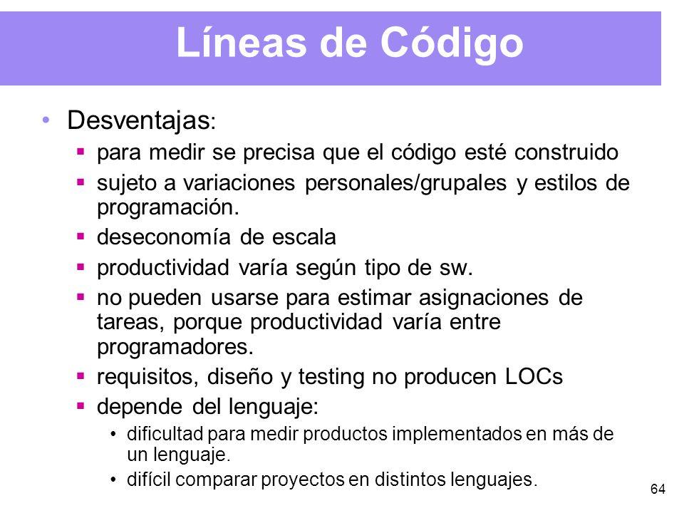 64 Líneas de Código Desventajas : para medir se precisa que el código esté construido sujeto a variaciones personales/grupales y estilos de programación.