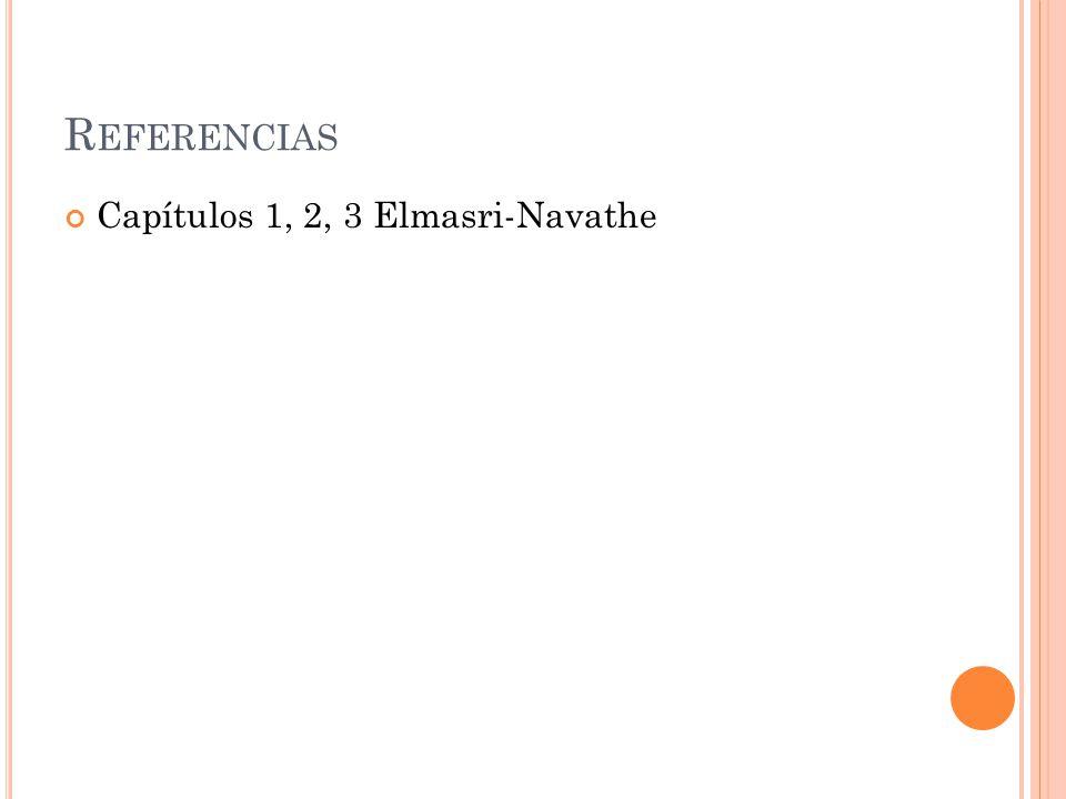 R EFERENCIAS Capítulos 1, 2, 3 Elmasri-Navathe