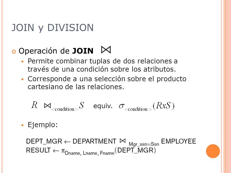 JOIN y DIVISION Operación de JOIN Permite combinar tuplas de dos relaciones a través de una condición sobre los atributos.