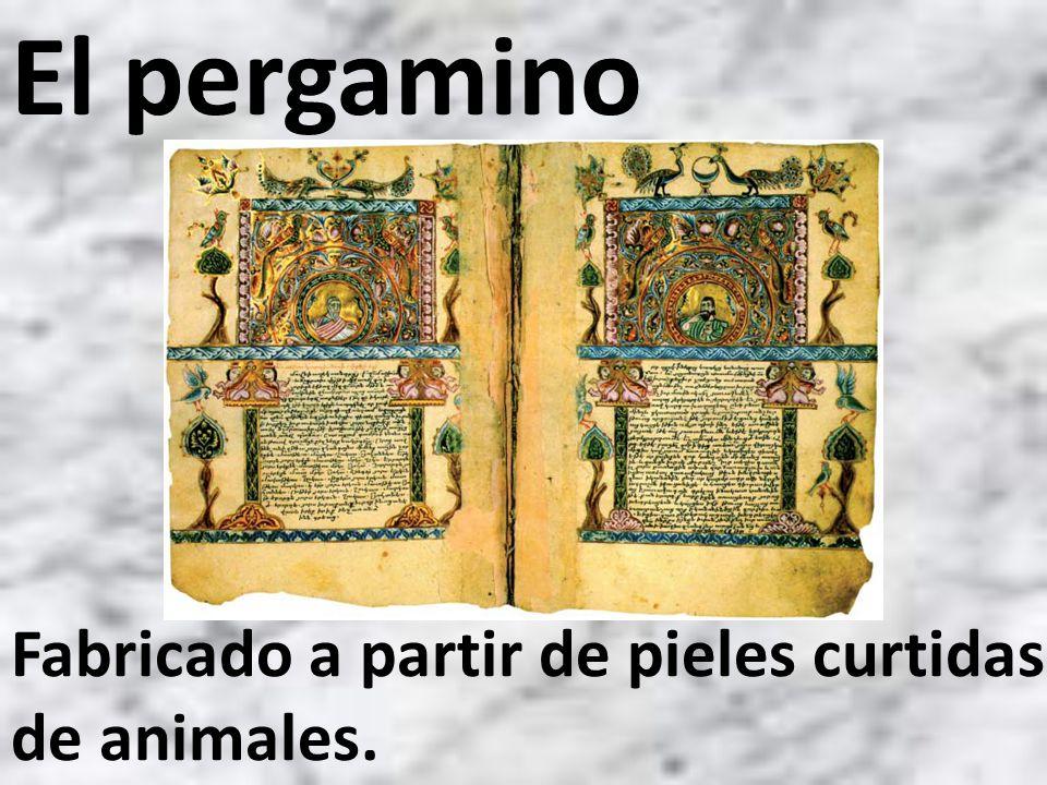El pergamino Fabricado a partir de pieles curtidas de animales.