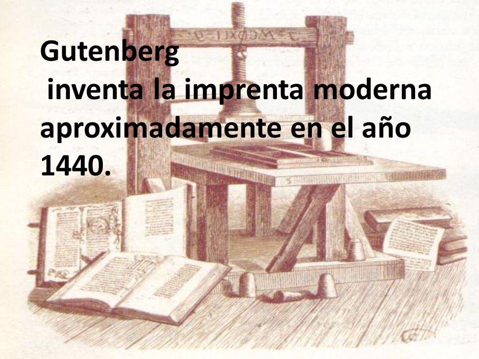 Gutenberg inventa la imprenta moderna aproximadamente en el año 1440.