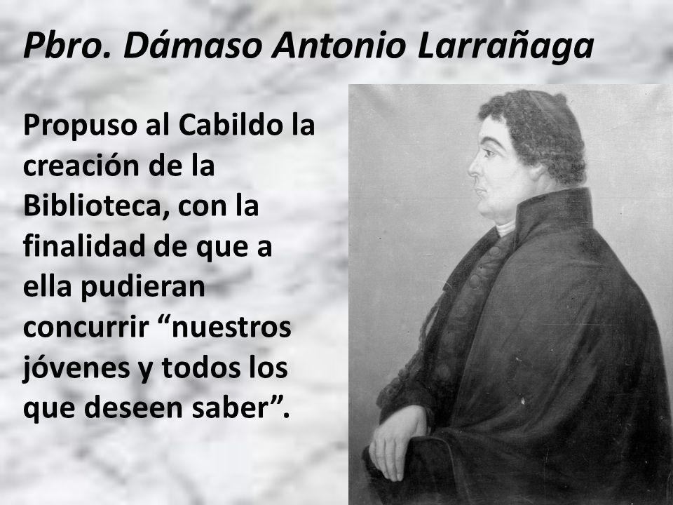Propuso al Cabildo la creación de la Biblioteca, con la finalidad de que a ella pudieran concurrir nuestros jóvenes y todos los que deseen saber. Pbro