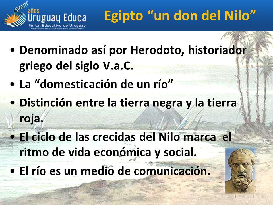 Egipto un don del Nilo Denominado así por Herodoto, historiador griego del siglo V.a.C.
